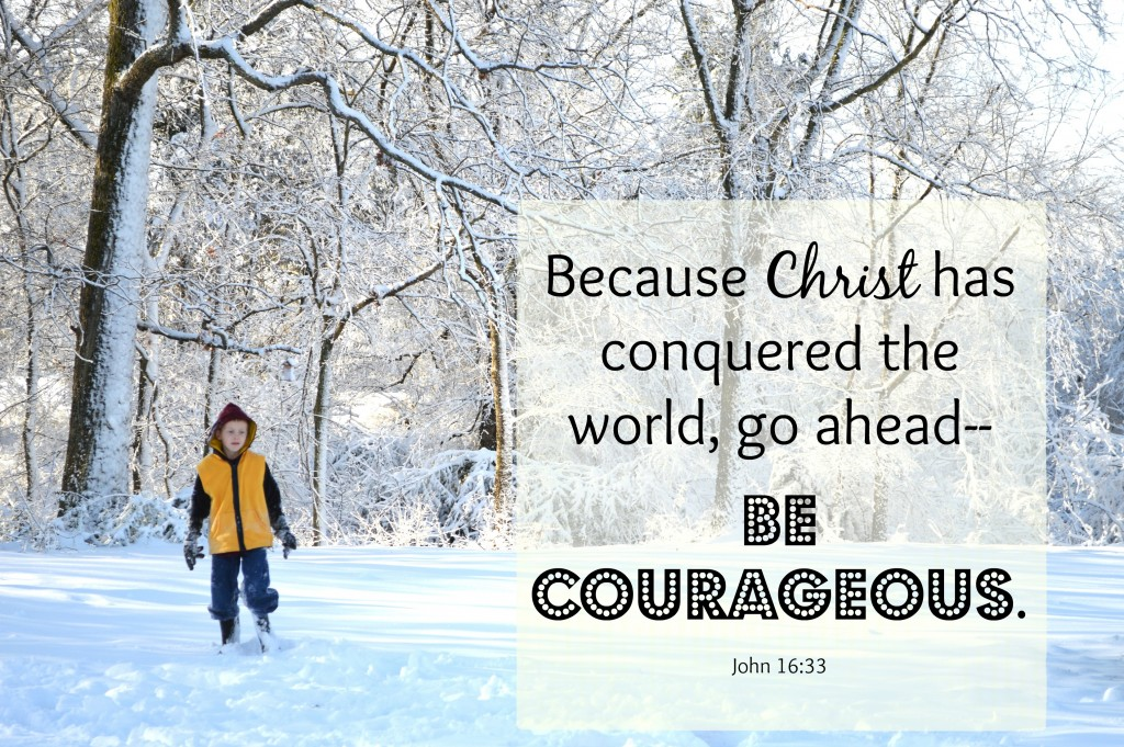 be courgeous because of christ