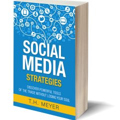 Social Media Strategies: Discover Power Tools of the Trade without Losing Your Soul