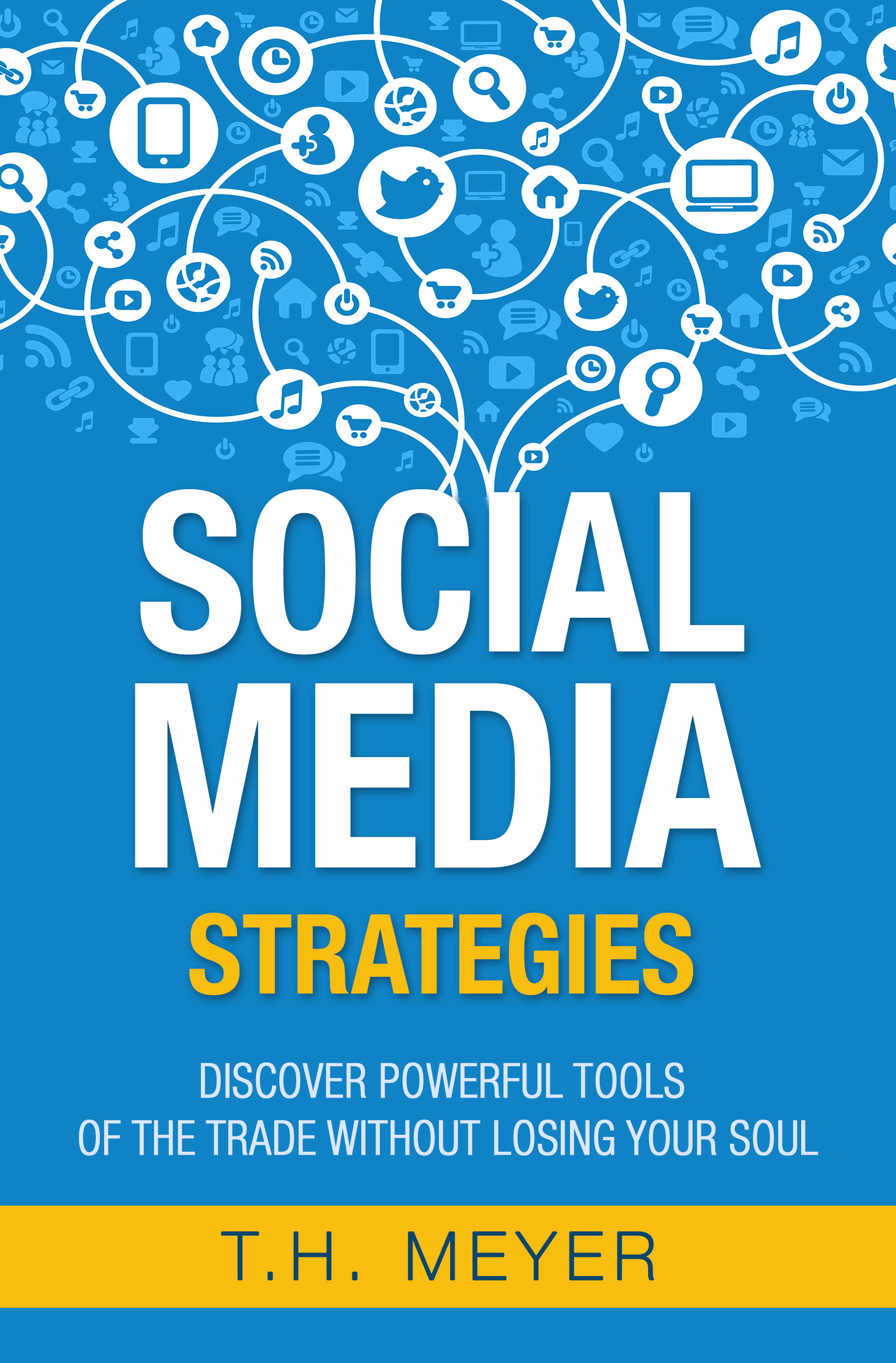 Social media strategies without losing your soul by T.H. Meyer