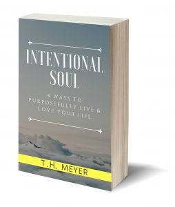 Intentional Soul: 4 Ways to Purposefully Live and Love Your Life with T.H. Meyer author